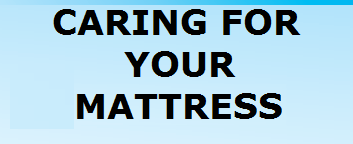 Caring for you Mattress